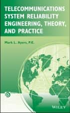 Telecommunications System Reliability Engineering, Theory, and Practice ebook by Mark L. Ayers