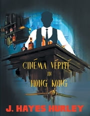 Cinéma Vérité In Hong Kong ebook by J. Hayes Hurley