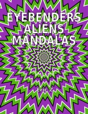 Eye Benders, Aliens and Mandalas - Eye Benders, Aliens, Ufos, Mandalas, Pyramids, and Optical Illusions by Eric Z, #1 ebook by Eric Z
