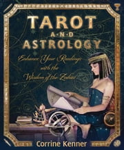 Tarot and Astrology: Enhance Your Readings With the Wisdom of the Zodiac ebook by Corrine Kenner