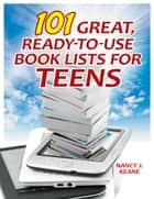 101 Great, Ready-to-Use Book Lists for Teens ebook by Nancy J. Keane