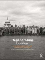 Regenerating London - Governance, Sustainability and Community in a Global City ebook by Rob Imrie,Loretta Lees,Mike Raco