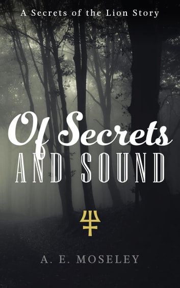 Of Secrets and Sound ebook by A.E. Moseley