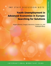 Youth Unemployment in Advanced Economies in Europe: Searching for Solutions ebook by Angana Banerji,Sergejs Mr. Saksonovs,Hannah Ms. Lin,Rodolphe Mr. Blavy