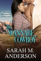 The Wannabe Cowboy ebook by Sarah M. Anderson