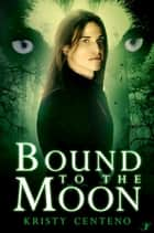 Bound to the Moon ebook by Kristy Centeno