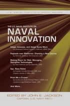 The U.S. Naval Institute on Naval Innovation ebook by John E. Jackson