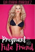 Pregnant by Her Futa Friend ebook by Gia Maria Marquez