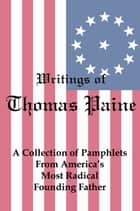Writings of Thomas Paine: A Collection of Pamphlets from America's Most Radical Founding Father ebook by Lenny Flank