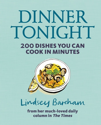 Dinner Tonight - 200 dishes you can cook in minutes ebook by Lindsey Bareham