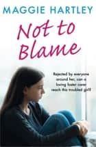 Not To Blame - Maggie Hartley ebook short - The shocking true story of a teenager with a tragic hidden past ebook by