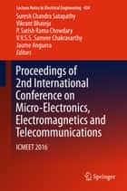 Proceedings of 2nd International Conference on Micro-Electronics, Electromagnetics and Telecommunications - ICMEET 2016 ebook by Suresh Chandra Satapathy, Vikrant Bhateja, P. Satish Rama Chowdary,...