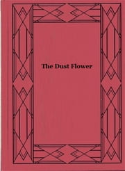 The Dust Flower ebook by Basil King