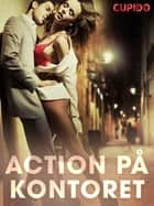 Action på kontoret ebook by – Cupido, Saga Egmont