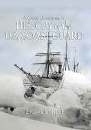 A Coast Guardsman's History of the U.S. Coast Guard ebook by Douglas  Kroll