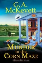 Murder in the Corn Maze ebook by G. A. McKevett