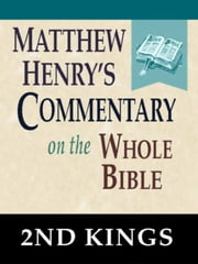 Matthew Henry's Commentary on the Whole Bible-Book of 2nd Kings ebook by Matthew Henry