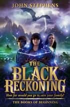 The Black Reckoning - The Books of Beginning 3 ebook by John Stephens