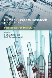 Human Subjects Research Regulation - Perspectives on the Future ebook by I. Glenn Cohen, Holly Fernandez Lynch