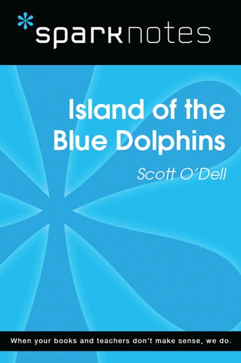 Island of the Blue Dolphins (SparkNotes Literature Guide) eBook by SparkNotes