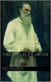 Three Days in the Village ebook by Leo Tolstoy,Leo Tolstoy