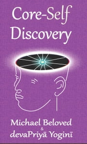 Core-Self Discovery ebook by Michael Beloved,devaPriya Yogini