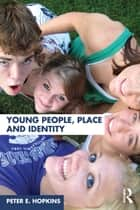 Young People, Place and Identity ebook by Peter E. Hopkins