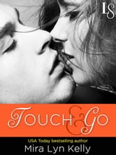 Touch & Go - A Dare to Love Novel ebook by Mira Lyn Kelly