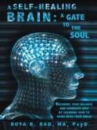 A Self-Healing Brain: A Gate to the Soul ebook by Roya R. Rad