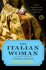 The Italian Woman - A Catherine de' Medici Novel ebook by Jean Plaidy