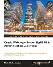 Oracle Weblogic Server 11gR1 PS2: Administration Essentials ebook by Michel Schildmeijer