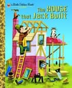 The House that Jack Built ebook by Golden Books,J.P. Miller