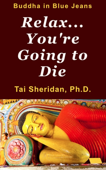 Relax, You're Going to Die ebook by Tai Sheridan, Ph.D.