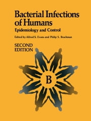 Bacterial Infections of Humans - Epidemiology and Control ebook by Alfred S. Evans,Philip S. Brachman