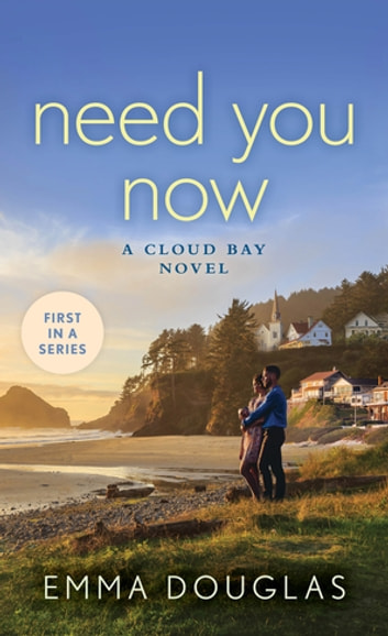 Need You Now - A Cloud Bay Novel ebook by Emma Douglas