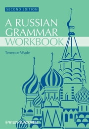 Russian Grammar Workbook ebook by Terence Wade,David Gillespie