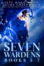 Seven Wardens Omnibus: Books 5-7 ebook by Skye MacKinnon, Laura Greenwood