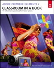 Adobe Premiere Elements 9 Classroom in a Book ebook by Adobe Creative Team