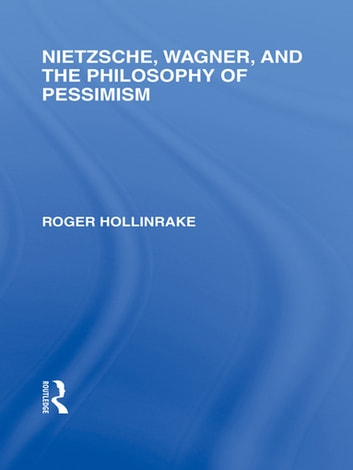 Nietzsche, Wagner and the Philosophy of Pessimism ebook by Roger Hollinrake