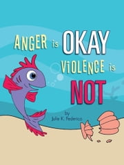 Anger is OKAY Violence is NOT ebook by Julie  K. Federico