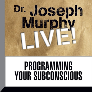 Programming your subconscious audiobook by joseph murphy programming your subconscious dr joseph murphy live audiobook by joseph murphy fandeluxe Images
