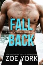 Fall Back - Navy SEAL adventure romance ebook by Zoe York