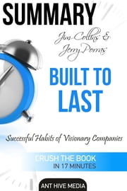 Jim Collins and Jerry Porras' Built To Last: Successful Habits of Visionary Companies Summary ebook by Ant Hive Media
