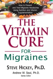 The Vitamin Cure for Migraines ebook by Steve Hickey, PhD