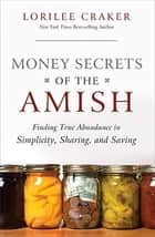 Money Secrets of the Amish ebook by Lorilee Craker