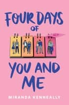 Four Days of You and Me ebook by Miranda Kenneally