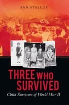 Three Who Survived ebook by Ann Stalcup