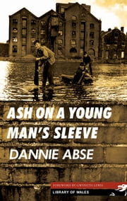 Ash on a Young Man's Sleeve ebook by Dannie Abse,Gwyneth Lewis