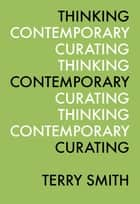 Thinking Contemporary Curating eBook by Terry Smith, Kate Fowle