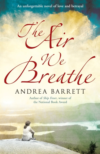 The Air We Breathe ebook by Andrea Barrett